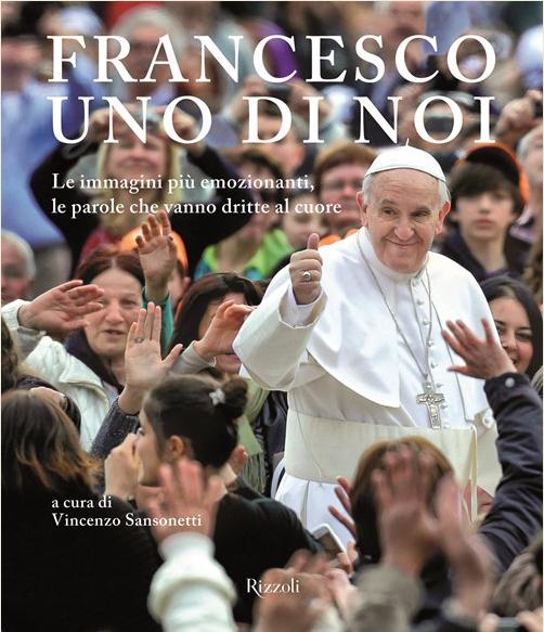 La copertina del libro 'Francesco, uno di noi', Rizzoli Editore, vergato da Vincenzo Sansonetti